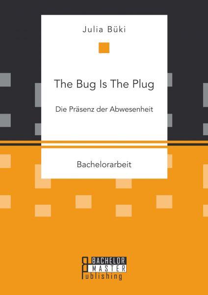 The Bug Is The Plug: Die Präsenz der Abwesenheit