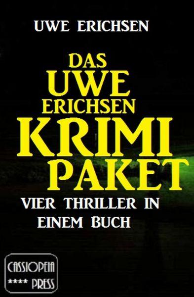 Das Uwe Erichsen Krimi Paket: Vier Thriller in einem Buch