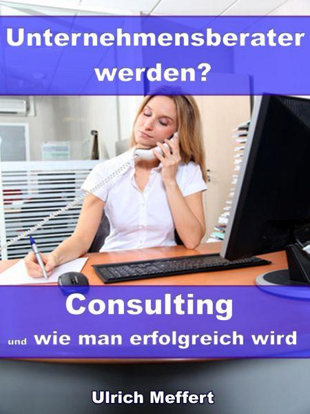 Unternehmensberater werden? – Consulting und wie man erfolgreich wird