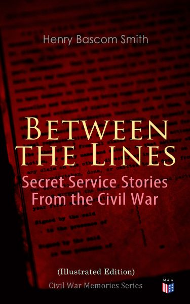 Between the Lines: Secret Service Stories From the Civil War (Illustrated Edition)