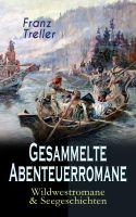 Gesammelte Abenteuerromane: Wildwestromane & Seegeschichten