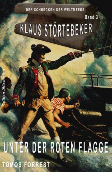 Klaus Störtebeker – Der Schrecken der Weltmeere Band 3: Unter der roten Flagge