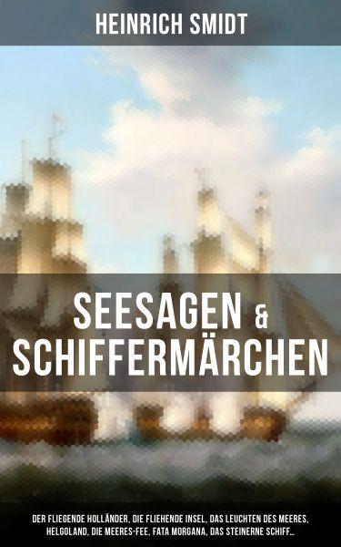 Seesagen & Schiffermärchen: Der fliegende Holländer, Die fliehende Insel, Das Leuchten des Meeres, H