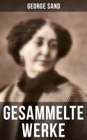 George Sand: Gesammelte Werke (Vollständige deutsche Ausgaben)