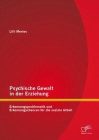Psychische Gewalt in der Erziehung: Erkennungsproblematik und Erkennungschancen für die soziale Arbe
