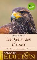 Der Geist des Falken - Berichte einer schamanischen Reise
