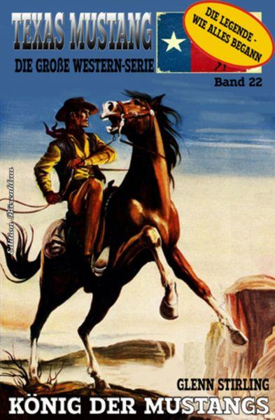 TEXAS MUSTANG #22: König der Mustangs