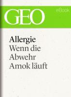 Allergie: Wenn die Abwehr Amok läuft (GEO eBook Single)
