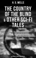 The Country of the Blind & Other Sci-Fi Tales - 33 Fantasy Stories in One Edition