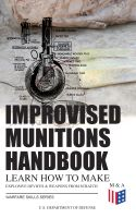 Improvised Munitions Handbook – Learn How to Make Explosive Devices & Weapons from Scratch (Warfare