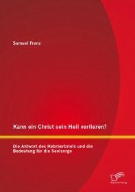 Kann ein Christ sein Heil verlieren? Die Antwort des Hebräerbriefs und die Bedeutung für die Seelsor
