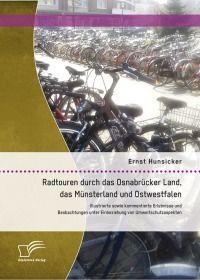 Radtouren durch das Osnabrücker Land, das Münsterland und Ostwestfalen: Illustrierte sowie kommentie