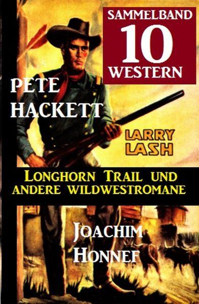 Sammelband 10 Western – Longhorn Trail und andere Wildwestromane