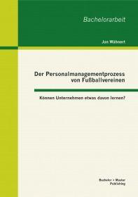 Der Personalmanagementprozess von Fußballvereinen: Können Unternehmen etwas davon lernen?