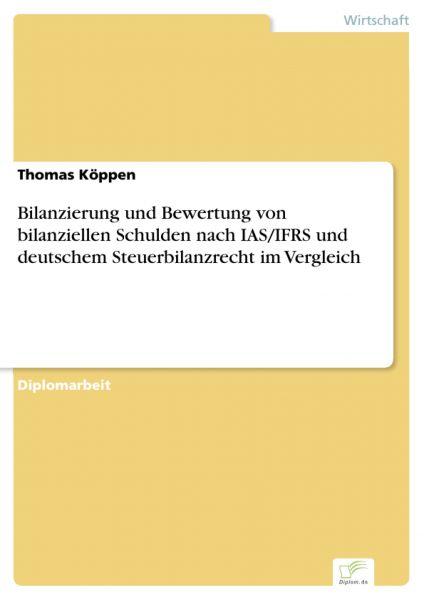 Bilanzierung und Bewertung von bilanziellen Schulden nach IAS/IFRS und deutschem Steuerbilanzrecht i