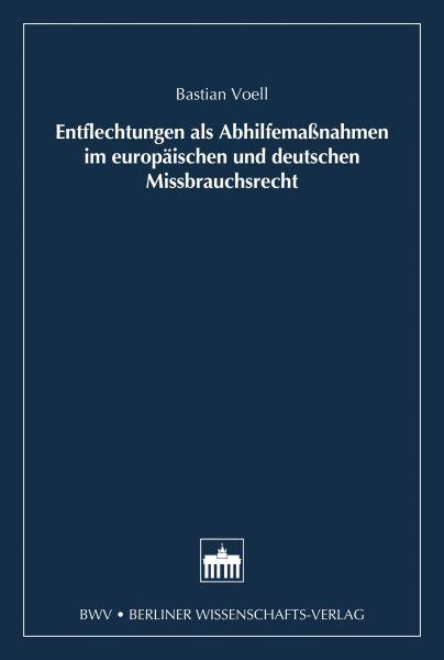 Entflechtung als Abhilfemaßnahmen im europäischen und deutschen Missbrauchsrecht