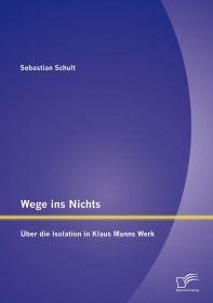 Wege ins Nichts: Über die Isolation in Klaus Manns Werk