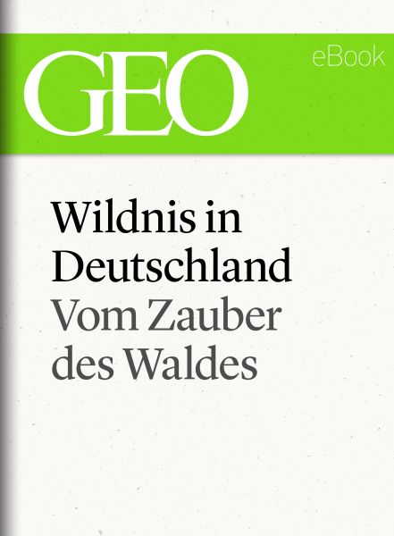 Wildnis in Deutschland: Vom Zauber des Waldes (GEO eBook Single)