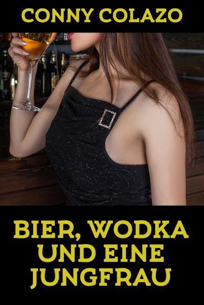 Bier, Wodka und eine Jungfrau
