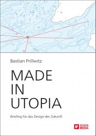 Made in Utopia - Briefing für das Design der Zukunft