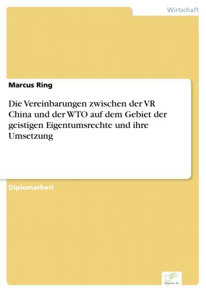Die Vereinbarungen zwischen der VR China und der WTO auf dem Gebiet der geistigen Eigentumsrechte un